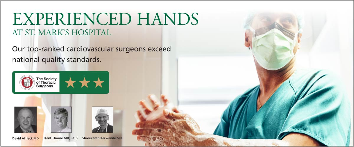 Experienced hands at St. Mark's Hospital. Our top-ranked cardiovascular surgeons exceed national quality standards. Three stars, the Society of Thoracic Surgeons - David Affleck, MD - Kent Thorne, MD, FACS - Shreekanth Karwande, MD