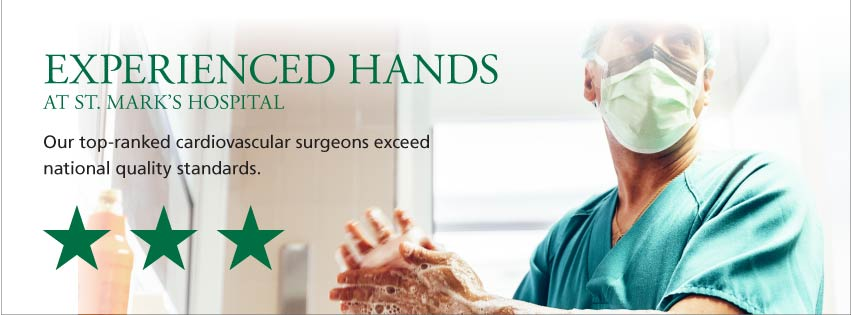 Experienced hands at St. Mark's Hospital. Our top-ranked cardiovascular surgeons exceed national quality standards.